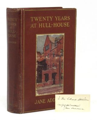 Twenty Years at Hull-House, with Autobiographical Notes [Inscribed Association Copy]. Jane Addams.