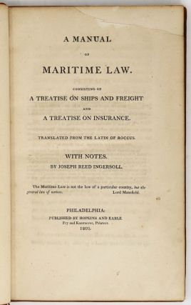 A Manual of Maritime Law. Consisting of A Treatise on Ships and Freight and A Treatise on...