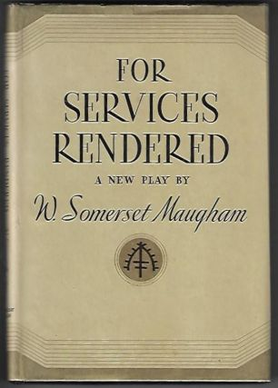 For Services Rendered. A Play in Three Acts. W. Somerset Maugham