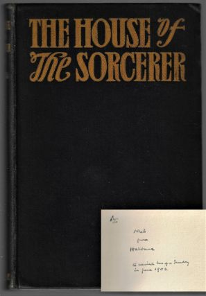 The House of the Sorcerer. Being an Account of Certain Things that Chanced Therein [Inscribed by...
