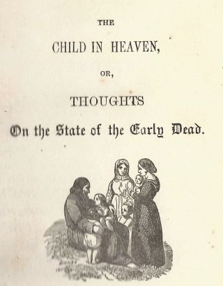 The Child in Heaven, or, Thoughts on the State of the Early Dead. DEATH AND MOURNING, Rev. L. D....