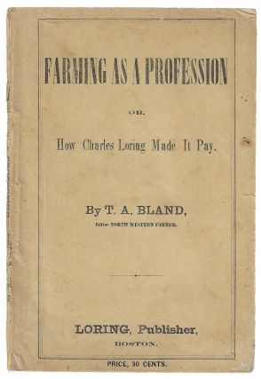 Farming as a Profession or, How Charles Loring Made it Pay. T. A. Bland