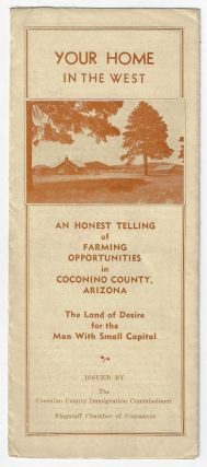 Your Home in the West. An Honest Telling of Farming Opportunities in Coconino County, Arizona,...