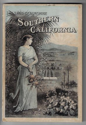 The Land of Sunshine; Southern California: An Authentic Description of Its Natural Features, Resources and Prospects , Containing Reliable Information for the Homeseeker, Tourist and Invalid. Harry Ellington Brook.
