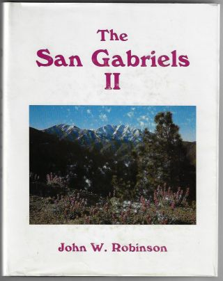 The San Gabriels II, The Mountains from Monrovia Canyon to Lytle Creek. John Robinson