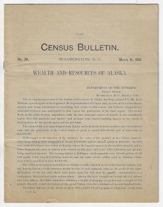 Wealth and Resources of Alaska, Census Bulletin No. 39, March 16, 1891. Ivan Petroff