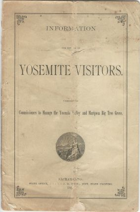 Information for the Use of Yosemite Visitors. Compiled by Commissioners to Manage the Yosemite...