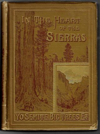 In the Heart of the Sierras. The Yo Semite Valley, both Historical and Descriptive. Hutchings, ames, ason.