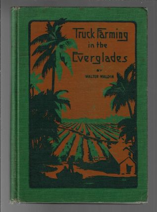 Truck Farming in the Everglades. Walter Waldin