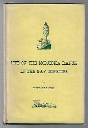 Life of the Modjeska Ranch in the Gay Nineties. Theodore Payne.