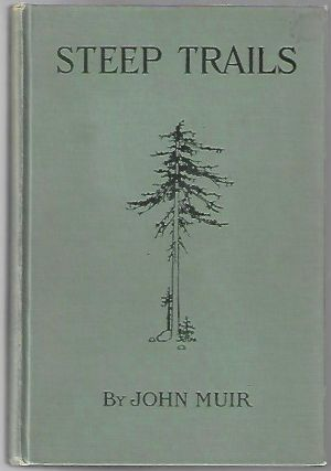 Steep Trails. John Muir, William Frederic Bade.