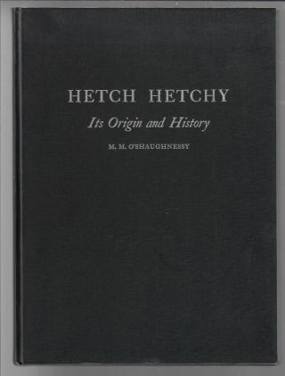 Hetch Hetchy, Its Origin and History. M. M. O'Shaughnessy, Michael Maurice.