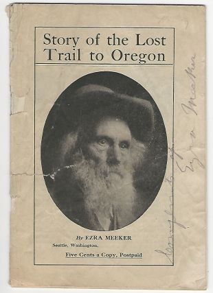 Story of the Lost Trail to Oregon {SIGNED]. Ezra Meeker