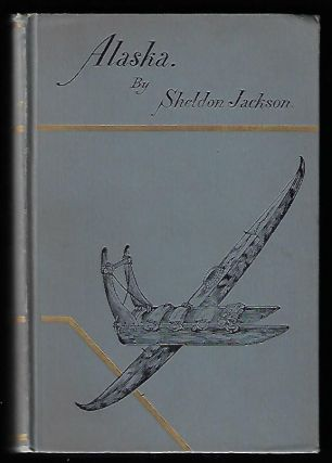 Alaska, and Missions on the North Pacific Coast. Rev. Sheldon Jackson