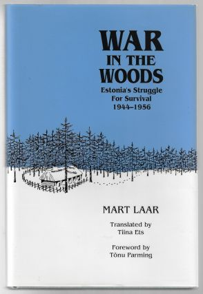War in the Woods, Estonia's Struggle for Survival 1944-1956. Mart Laar, Tonu Parming, Foreword