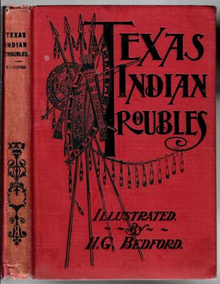 Texas Indian Troubles. The Most Thrilling Events in the History of Texas, Illustrated. Hilory G....