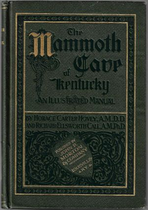Mammoth Cave of Kentucky: An Illustrated Manual; with Historical Notes, Scenic Accounts, and...
