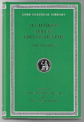The Letters of Alciphron, Aelian, and Philostratus [Loeb Classical Library 383]. Alciphron,...