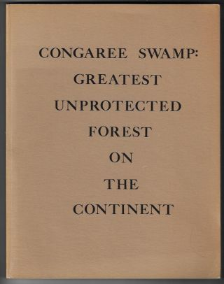Congaree Swamp: Greatest Unprotected Forest on the Continent. John Dennis, Bob Campbell, John...