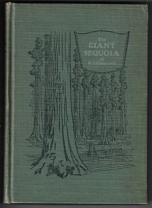 The Giant Sequoia, An Account of the History and Characteristics of the Big Trees of California...