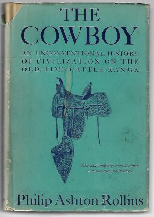 The Cowboy, An Unconventional History of Civilization on the Old-Time Cattle Range. Philip Ashton...