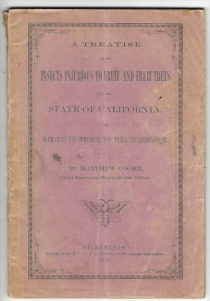 A Treatise on the Insects Injurious to Fruit and Fruit Trees of the State of California, and...