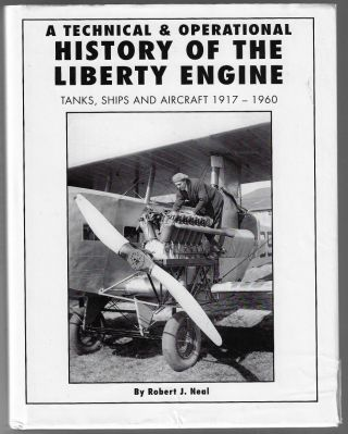 A Technical and Operational History of the Liberty Engine. Tanks, Ships and Aircraft 1917-1960....