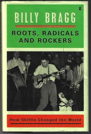 Roots, Radicals, and Rockers, How Skiffle Changed the World [SIGNED]. Billy Bragg