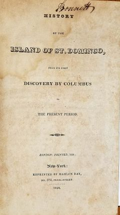 History of the Island of St. Domingo, from its First Discovery by Columbus to the Present Period
