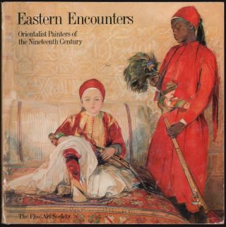 Eastern Encounters, Orientalist Painters of the Nineteenth Century