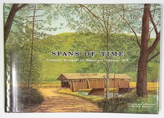 Spans of Time, Covered Bridges of Delaware County, N.Y. [SIGNED]. Ward E. Hermann