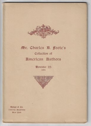 The Catalogue of the Unique Collection Made by Charles B. Foote of First Editions of...American...