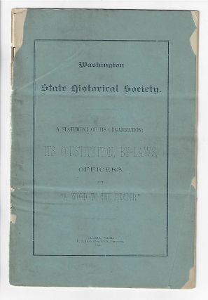Washington State Historical Society. A Statement of its Organization, Its Constitution, By-laws,...