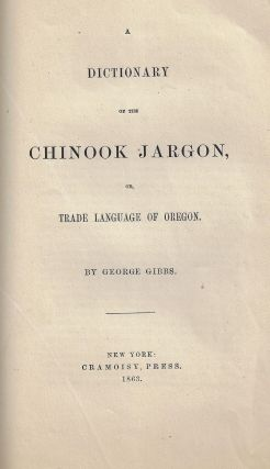A Dictionary of the Chinook Jargon, or, Trade Language of Oregon. George Gibbs