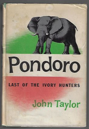 Pondoro, Last of the Ivory Hunters. John Taylor