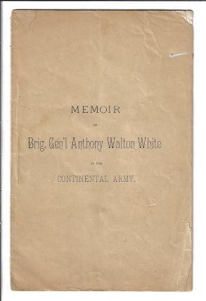 Memoir of Brig. Gen. Anthony Walton White of the Continental Army. Anna M. Woodhull