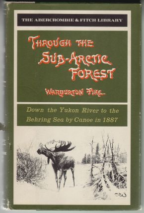 Through the Sub-Arctic Forest, A Record of a Canoe journey from Fort Wrangel to the Pelly Lakes...
