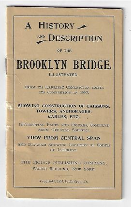 A History and Description of the Brooklyn Bridge. Illustrated. H. Jr Gray