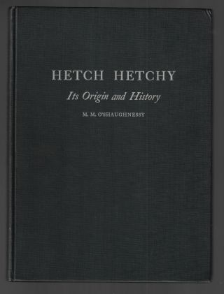 Hetch Hetchy, Its Origin and History. M. M. O'Shaughnessy, Michael Maurice