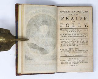 Moriae encomium: or, the praise of folly. Made English from the Latin of Erasmus. By W. Kennet... Adorn'd with forty-eight copper plates ... from the designs of the celebrated Hans Holbeine. To which is prefix'd, a preface by the translator ...