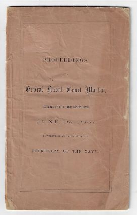 Proceedings of a General Naval Court Martial Convened at Navy Yard, Boston, Mass., June 16, 1857...