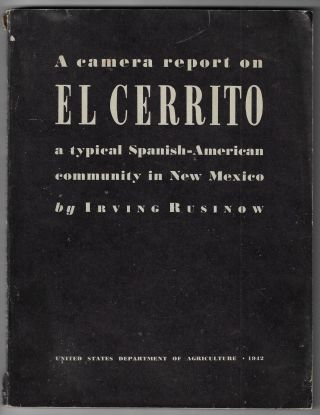A Camera Report on El Cerrito, a Typical Spanish-American Community in New Mexico. Irving Rusinow