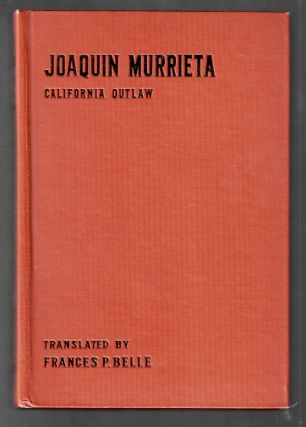 Life and Adventures of the Celebrated Bandit Joaquin Murrieta, His Exploits in the State of...