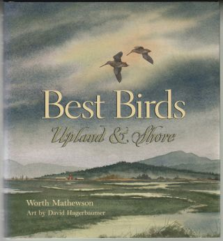 Best Birds, Upland & Shore [SIGNED]. Worth Mathewson, David Hagerbaumer