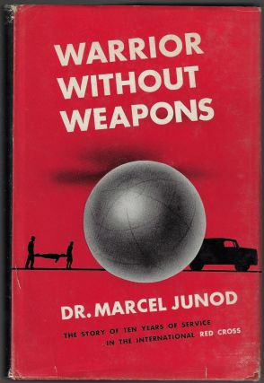 Warrior without Weapons. Marcel Junod, Max Huber, Preface