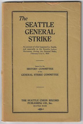 The Seattle General Strike, An Account of What Happened in Seattle, and Especially in the Seattle...