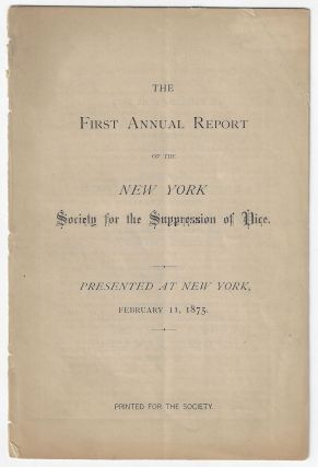 The First Annual Report of the New York Society for the Suppression of Vice. Presented at New...