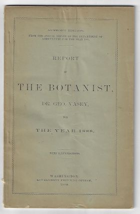 Report of the Botanist, Dr. Geo Vasey for the Year 1888, with Illustrations. George Vasey, F. W....