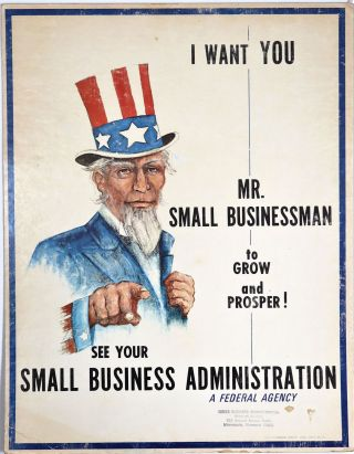 I WANT YOU MR. SMALL BUSINESSMAN to GROW and PROSPER! SEE YOUR SMALL BUSINESS ADMINISTRATION, A...