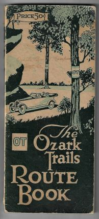 The Ozark Trails Route Book. OZARKS, AUTO TRAVEL, ROAD CONSTRUCTION